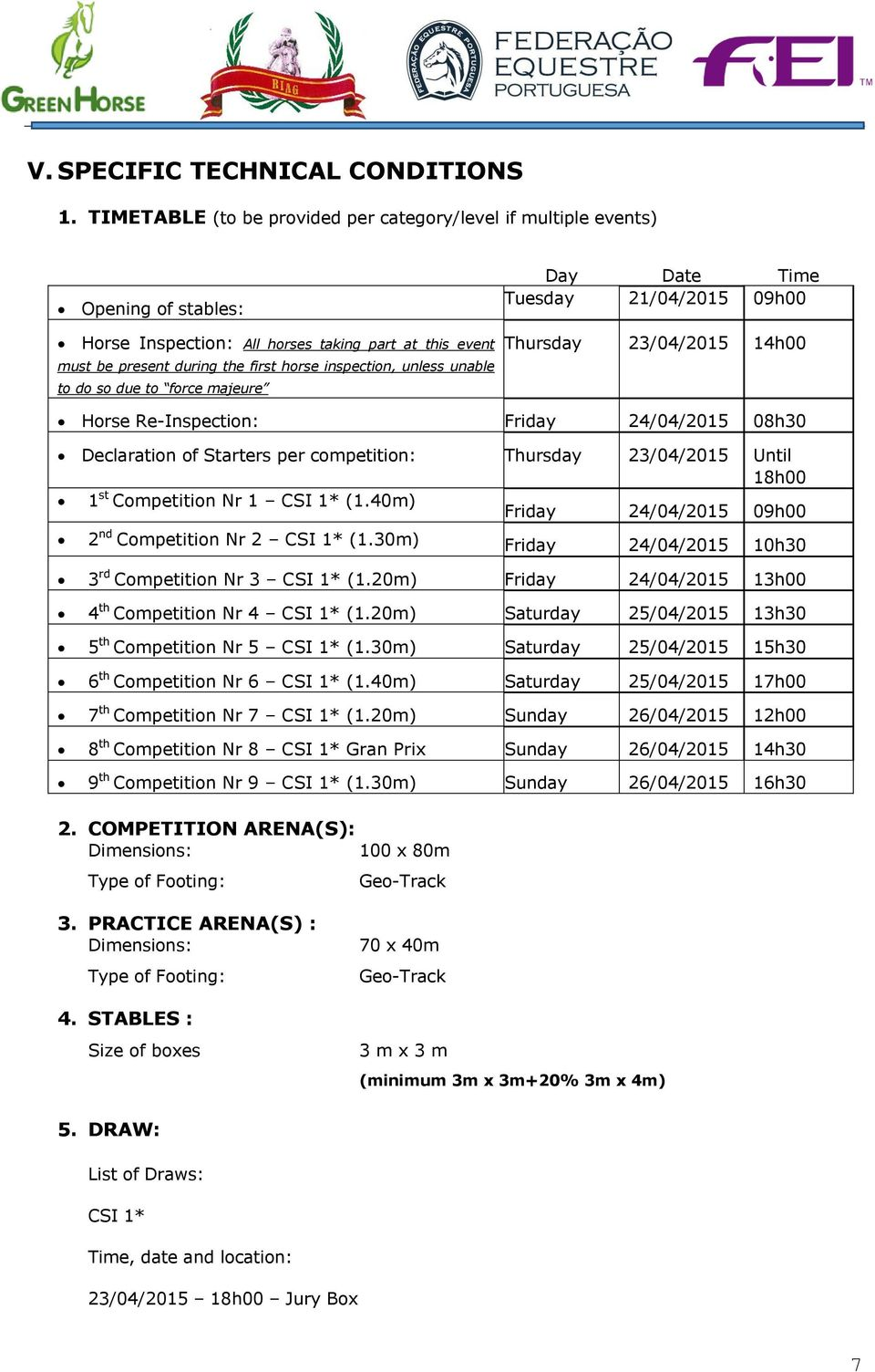 unable to do so due to force majeure Day Date Time Tuesday 21/04/2015 09h00 Thursday 23/04/2015 14h00 Horse Re-Inspection: Friday 24/04/2015 08h30 Declaration of Starters per competition: Thursday