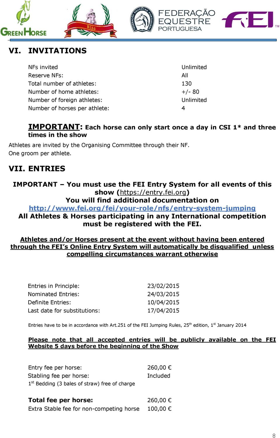 ENTRIES IMPORTANT You must use the FEI Entry System for all events of this show (https://entry.fei.