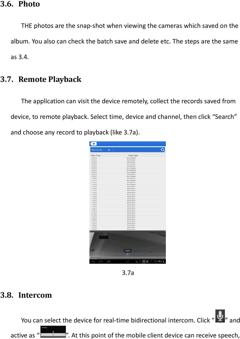 Remote Playback The application can visit the device remotely, collect the records saved from device, to remote playback.