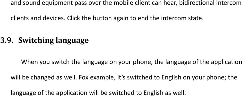 Switching language When you switch the language on your phone, the language of the application will