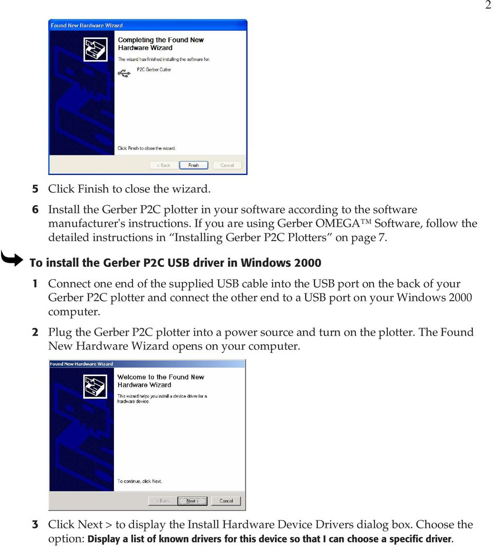 To install the Gerber P2C USB driver in Windows 2000 1 Connect one end of the supplied USB cable into the USB port on the back of your Gerber P2C plotter and connect the other end to a USB port on