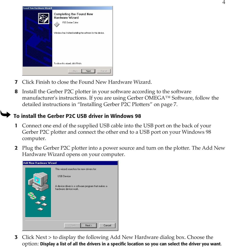 To install the Gerber P2C USB driver in Windows 98 1 Connect one end of the supplied USB cable into the USB port on the back of your Gerber P2C plotter and connect the other end to a USB port on your