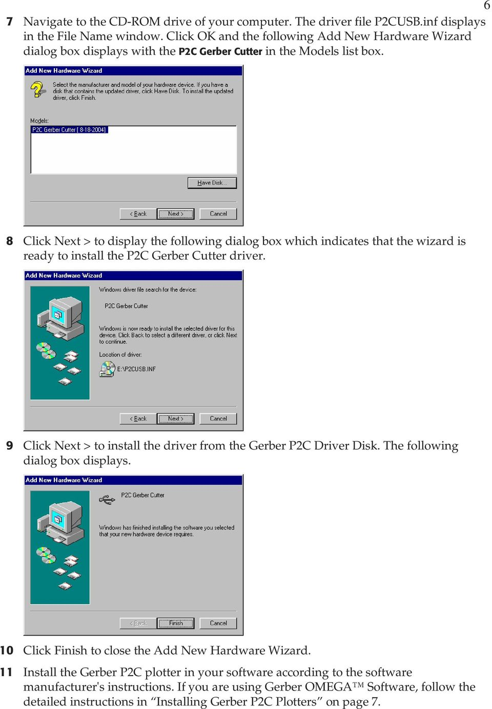 8 Click Next > to display the following dialog box which indicates that the wizard is ready to install the P2C Gerber Cutter driver.