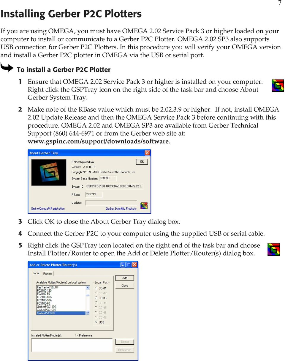 02ServicePack3orhigherisinstalledonyourcomputer. Right click the GSPTray icon on the right side of the task bar and choose About Gerber System Tray. 2 Make note of the RBase value which must be 2.02.3.9 or higher.