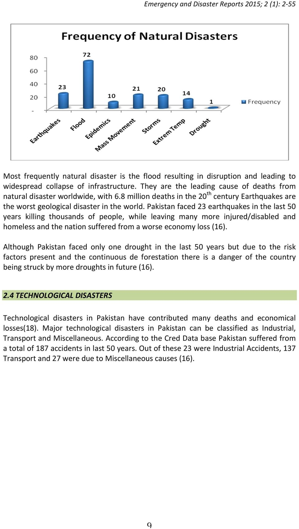 Pakistan faced 23 earthquakes in the last 50 years killing thousands of people, while leaving many more injured/disabled and homeless and the nation suffered from a worse economy loss (16).