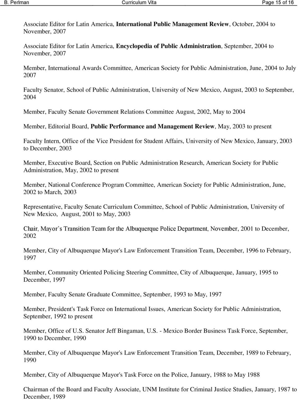 Public Administration, University of New Mexico, August, 2003 to September, 2004 Member, Faculty Senate Government Relations Committee August, 2002, May to 2004 Member, Editorial Board, Public