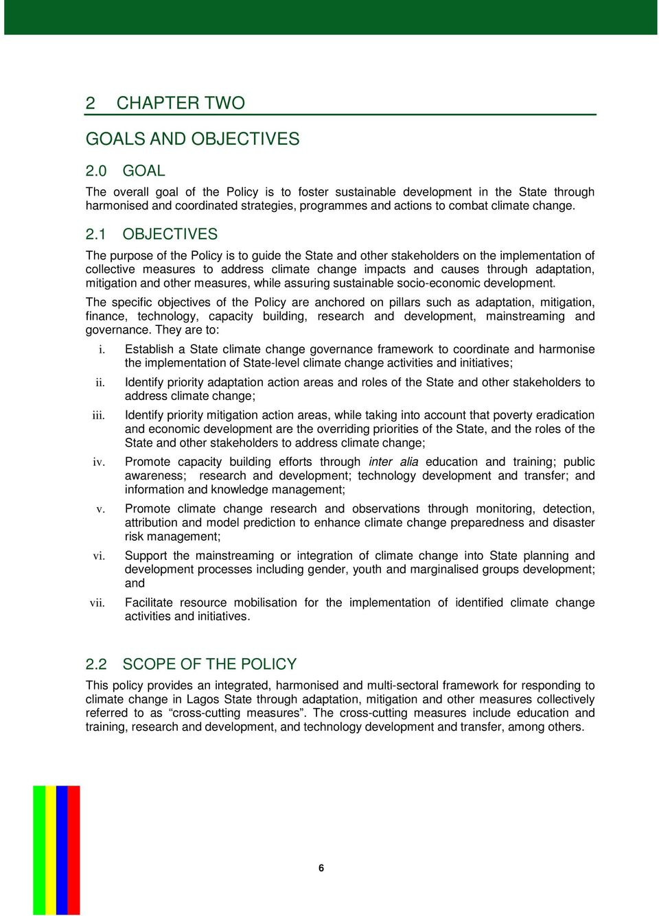 1 OBJECTIVES The purpose of the Policy is to guide the State and other stakeholders on the implementation of collective measures to address climate change impacts and causes through adaptation,
