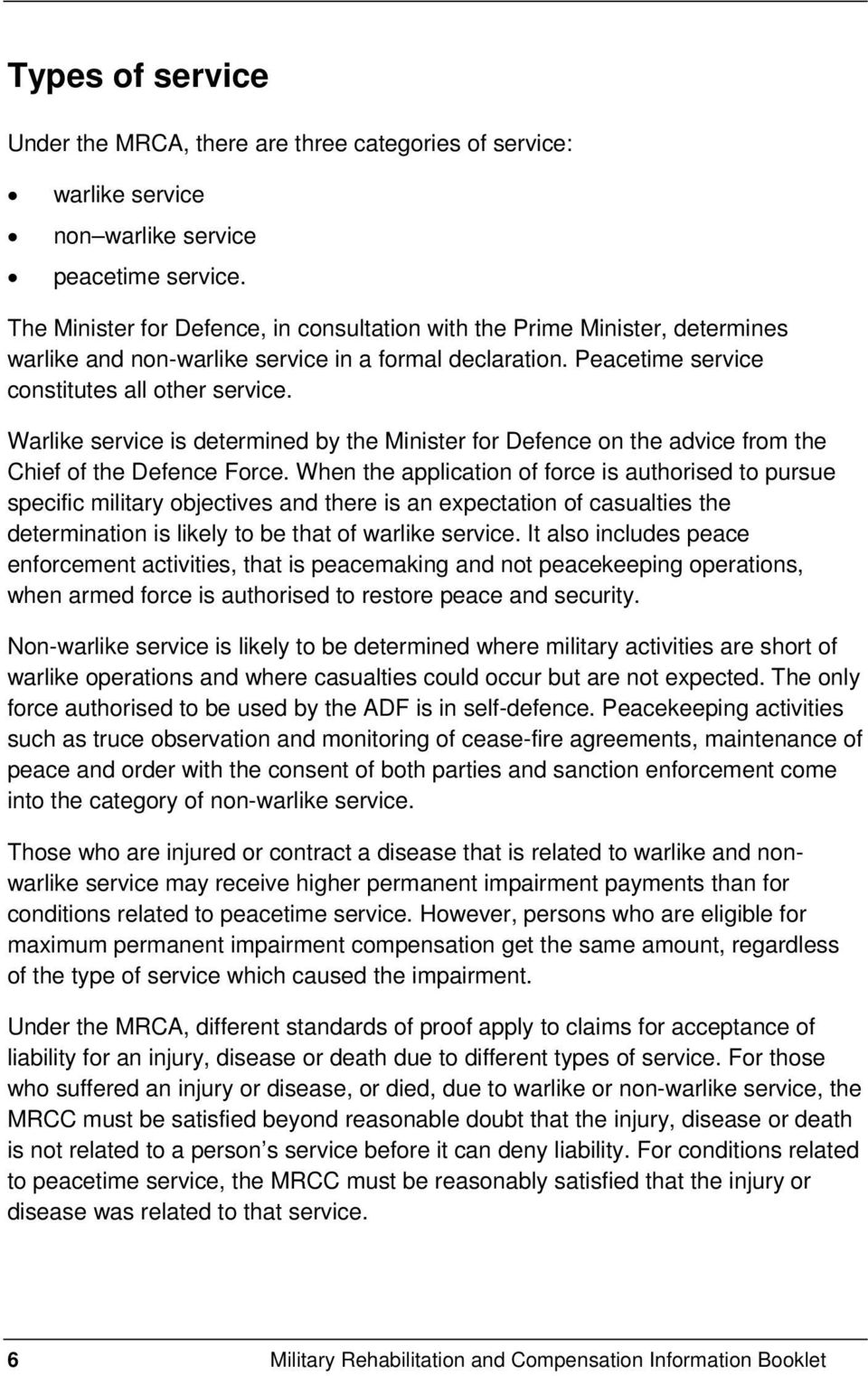 Warlike service is determined by the Minister for Defence on the advice from the Chief of the Defence Force.