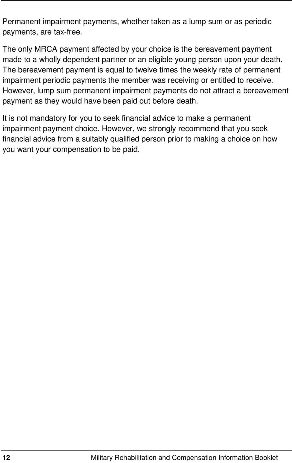 The bereavement payment is equal to twelve times the weekly rate of permanent impairment periodic payments the member was receiving or entitled to receive.