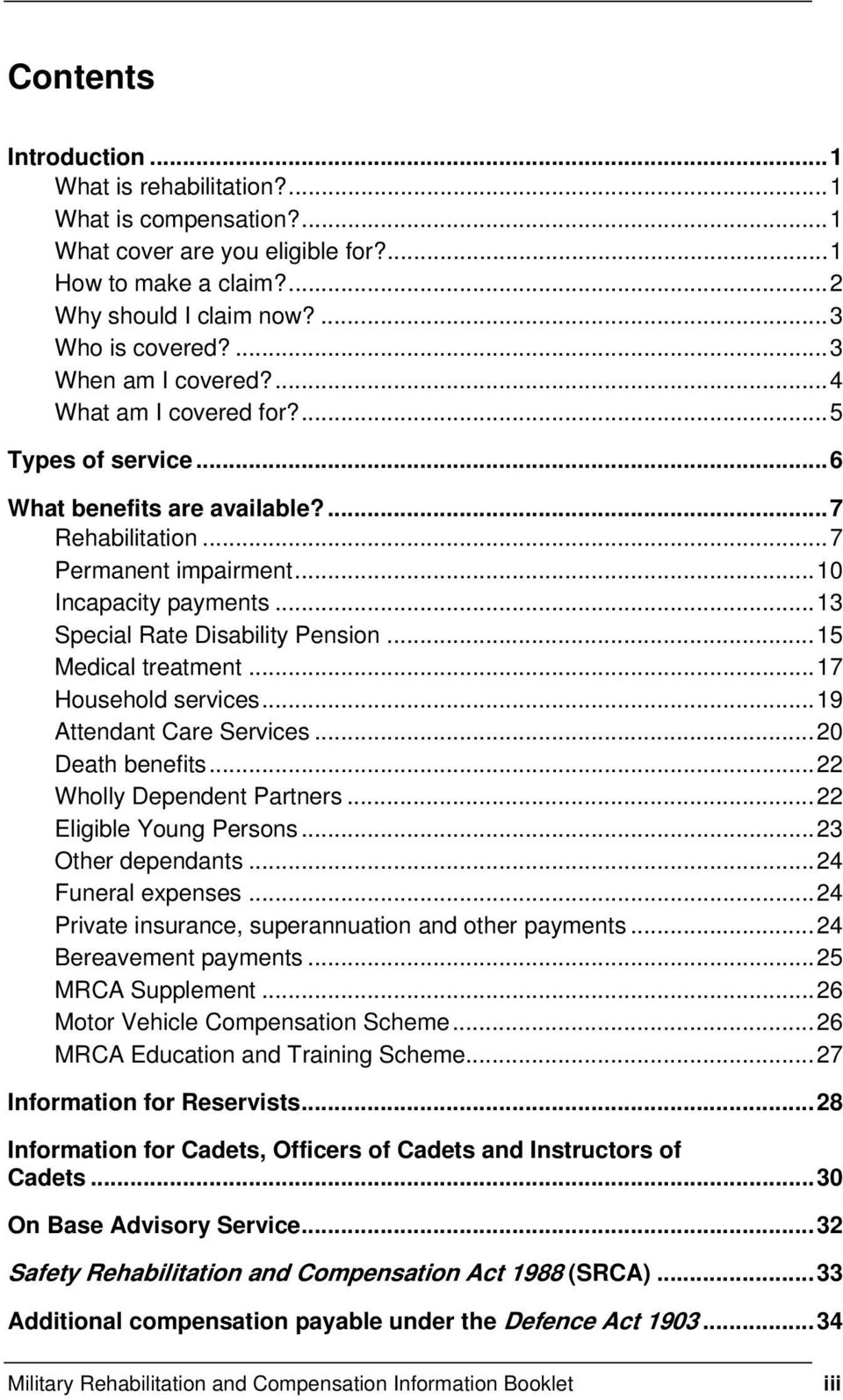 ..13 Special Rate Disability Pension...15 Medical treatment...17 Household services...19 Attendant Care Services...20 Death benefits...22 Wholly Dependent Partners...22 Eligible Young Persons.