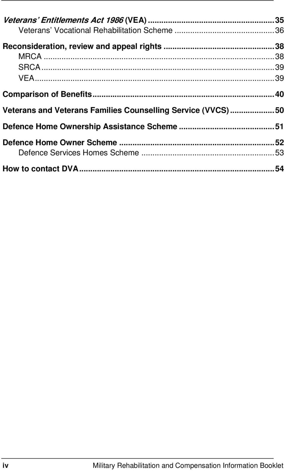 ..40 Veterans and Veterans Families Counselling Service (VVCS)...50 Defence Home Ownership Assistance Scheme.