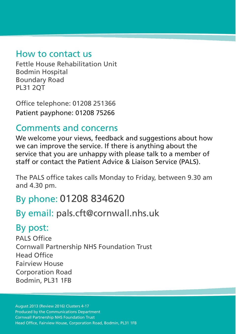 If there is anything about the service that you are unhappy with please talk to a member of staff or contact the Patient Advice & Liaison Service (PALS).