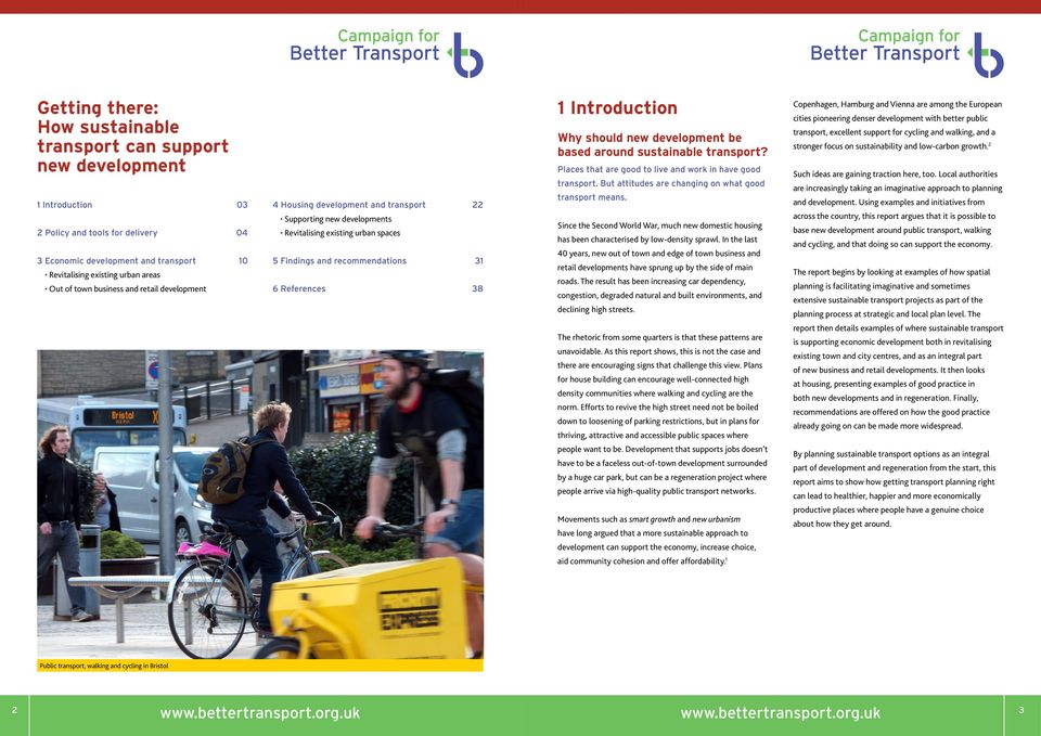 Introduction Why should new development be based around sustainable transport? Places that are good to live and work in have good transport. But attitudes are changing on what good transport means.