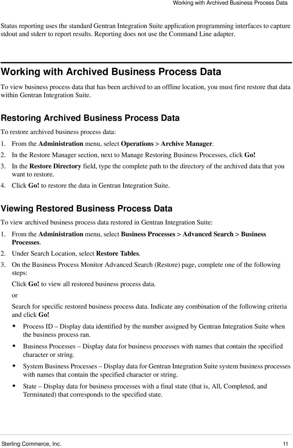 Working with Archived Business Process Data To view business process data that has been archived to an offline location, you must first restore that data within Gentran Integration Suite.