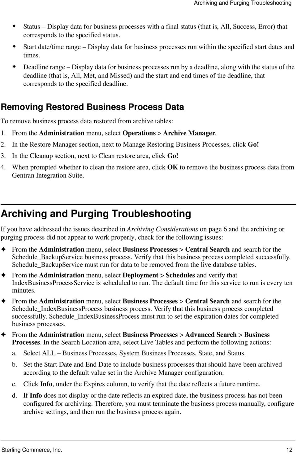Deadline range Display data for business processes run by a deadline, along with the status of the deadline (that is, All, Met, and Missed) and the start and end times of the deadline, that