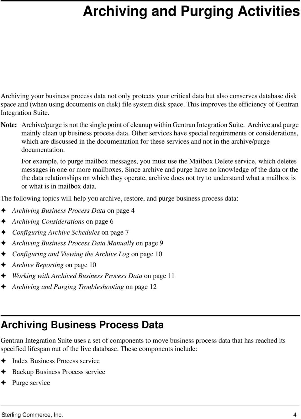 Archive and purge mainly clean up business process data.