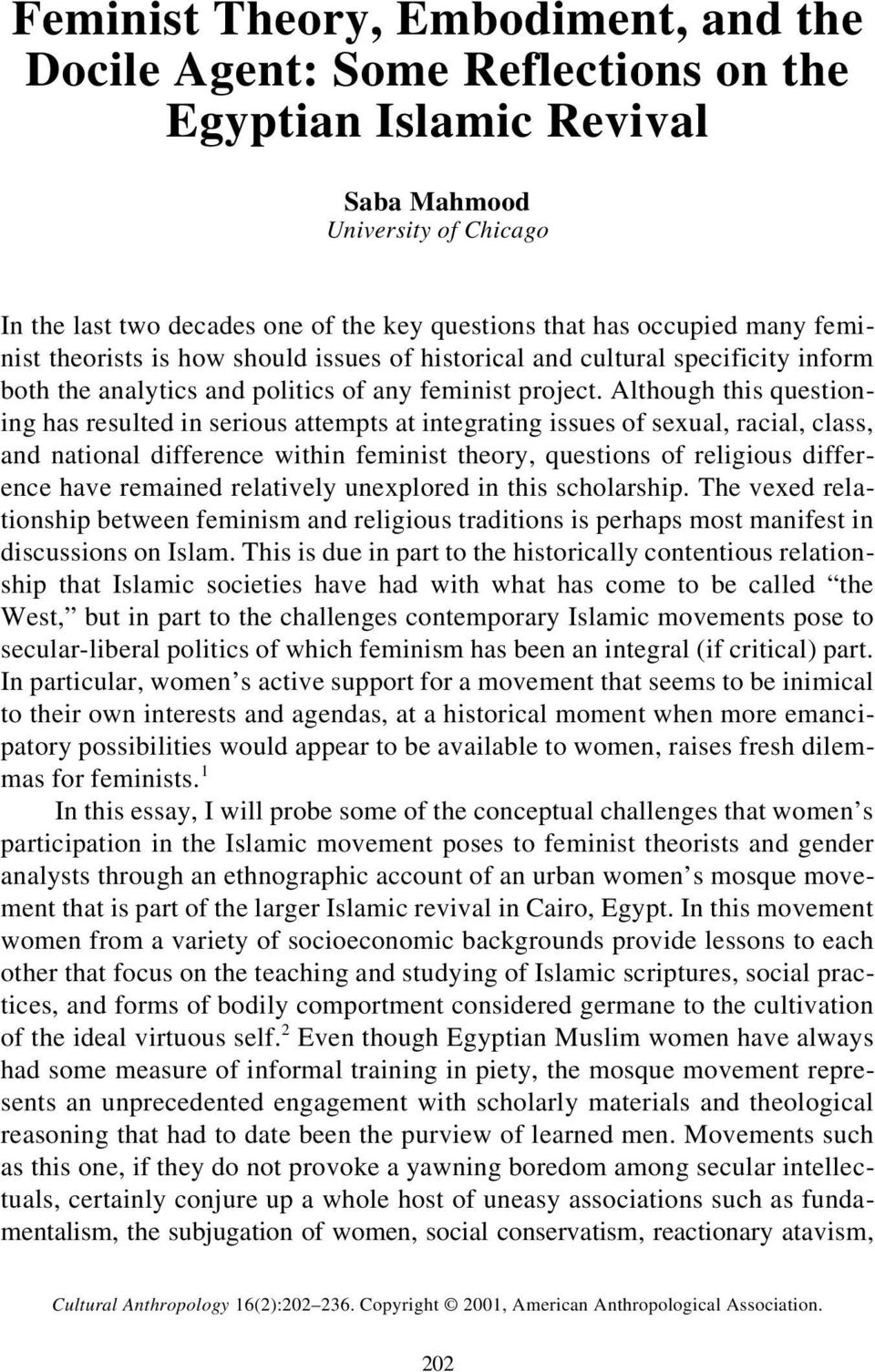 Although this questioning has resulted in serious attempts at integrating issues of sexual, racial, class, and national difference within feminist theory, questions of religious difference have