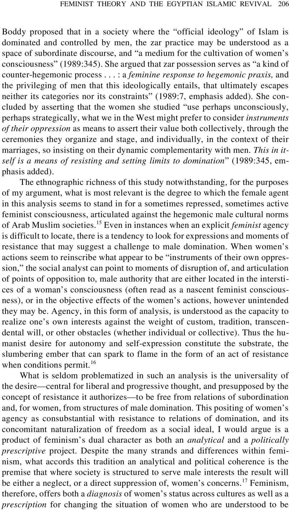 .. : a feminine response to hegemonic praxis, and the privileging of men that this ideologically entails, that ultimately escapes neither its categories nor its constraints (1989:7, emphasis added).