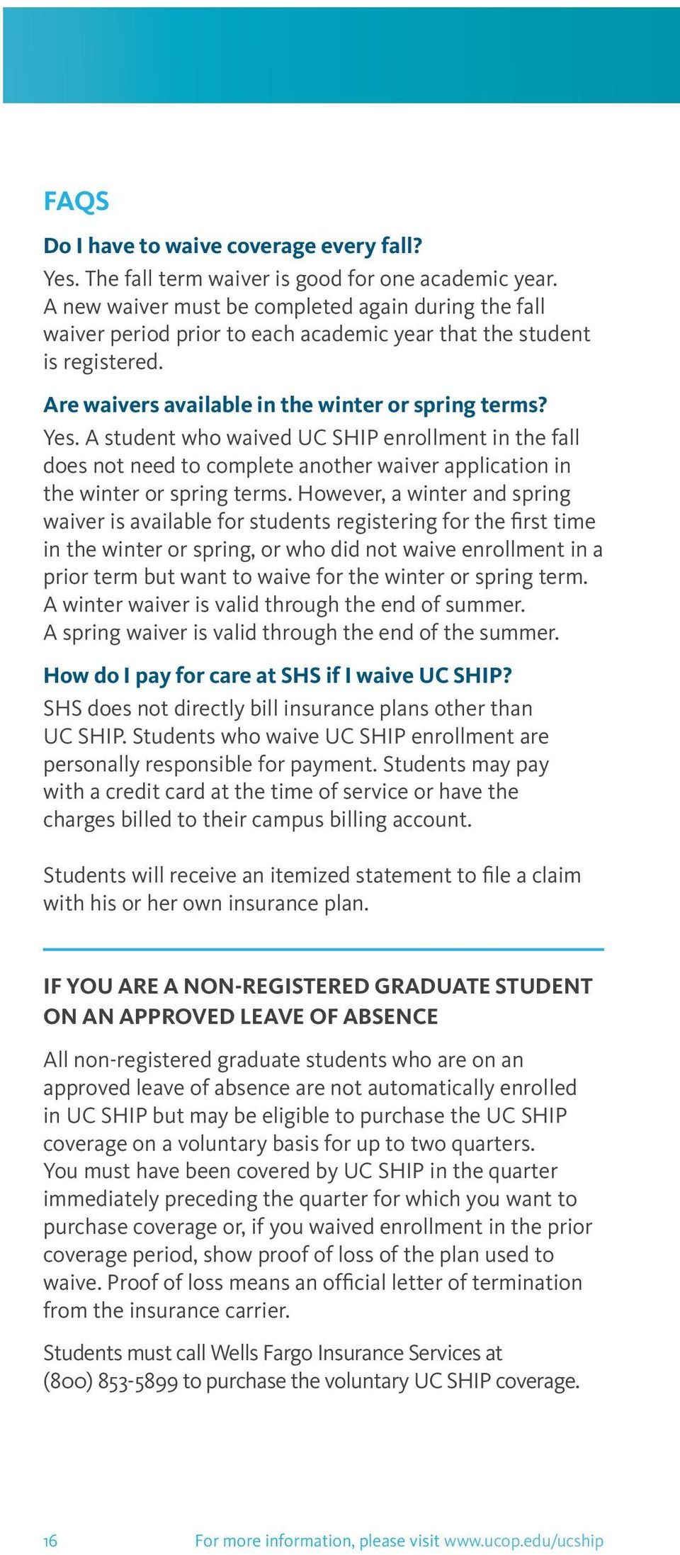 A student who waived UC SHIP enrollment in the fall does not need to complete another waiver application in the winter or spring terms.