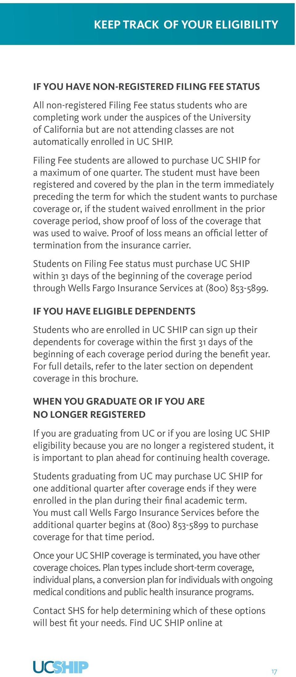The student must have been registered and covered by the plan in the term immediately preceding the term for which the student wants to purchase coverage or, if the student waived enrollment in the
