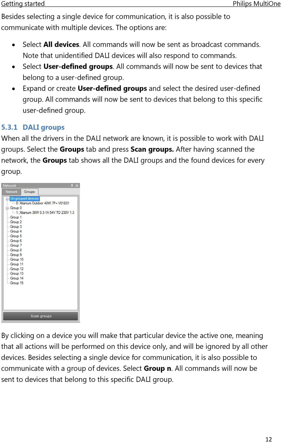 Expand or create User-defined groups and select the desired user-defined group. All commands will now be sent to devices that belong to this specific user-defined group. 5.3.