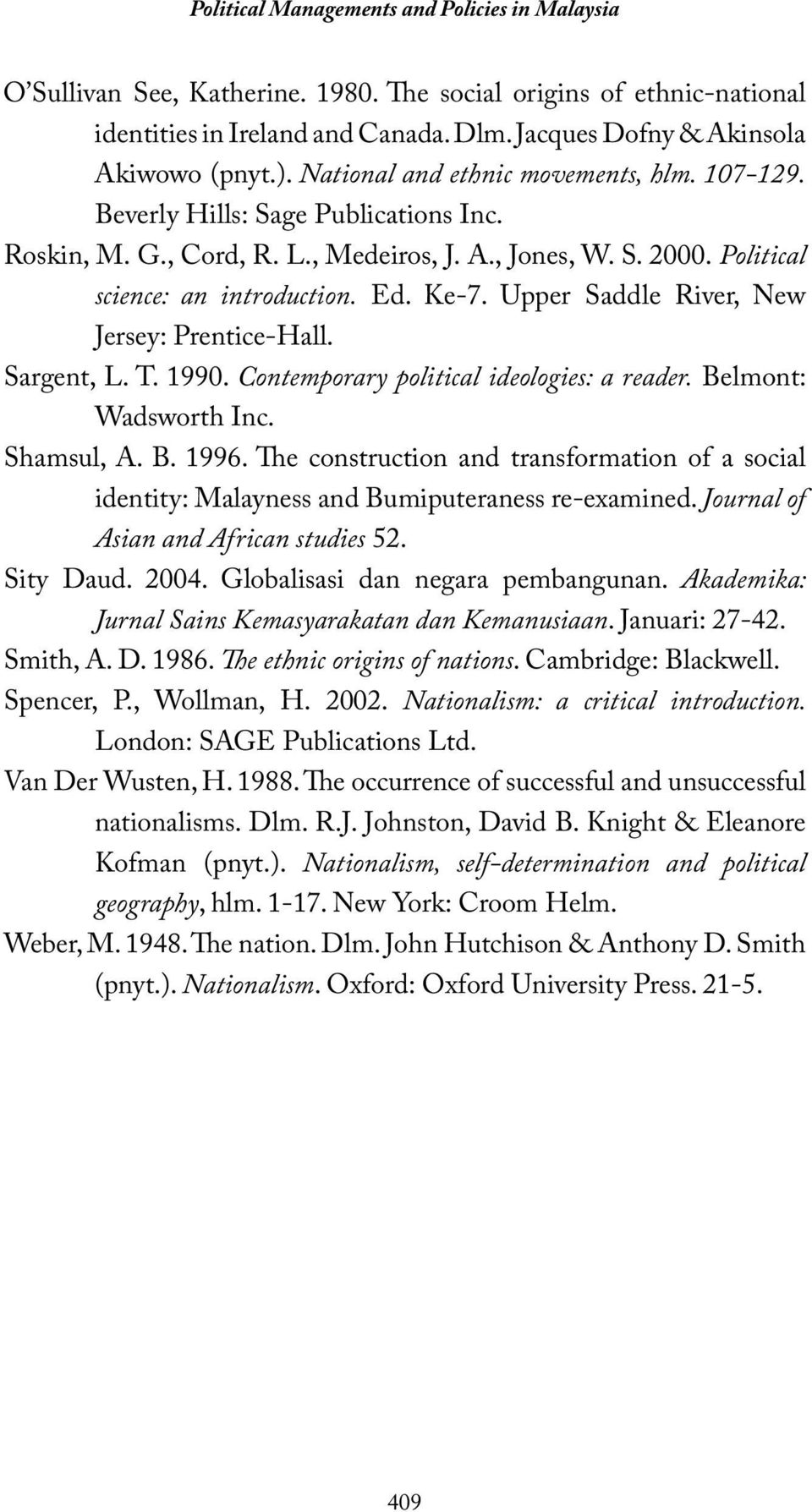 Sargent, L. T. 1990. Contemporary political ideologies: a reader. Belmont: Wadsworth Inc. Shamsul, A. B. 1996.