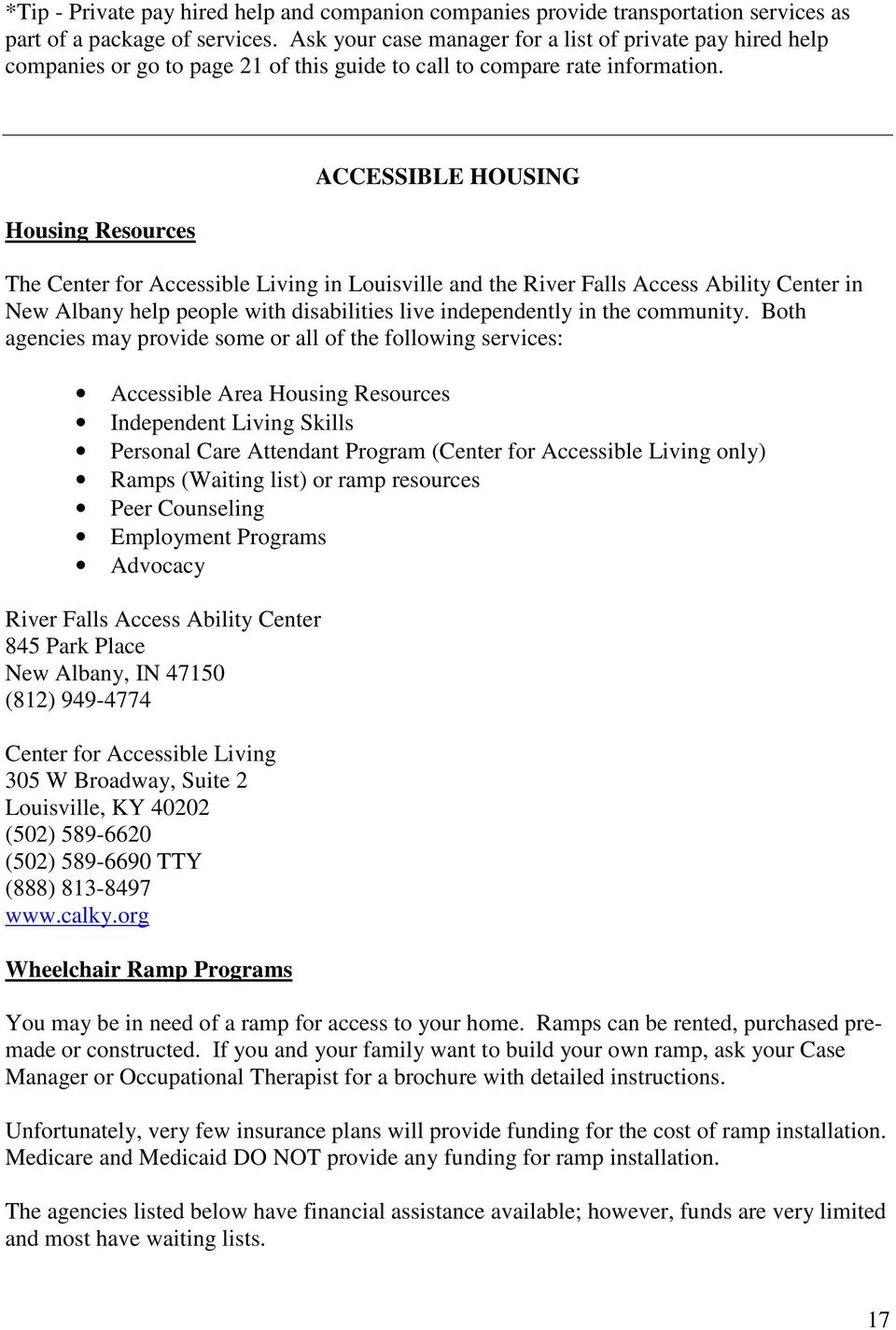 Housing Resources ACCESSIBLE HOUSING The Center for Accessible Living in Louisville and the River Falls Access Ability Center in New Albany help people with disabilities live independently in the