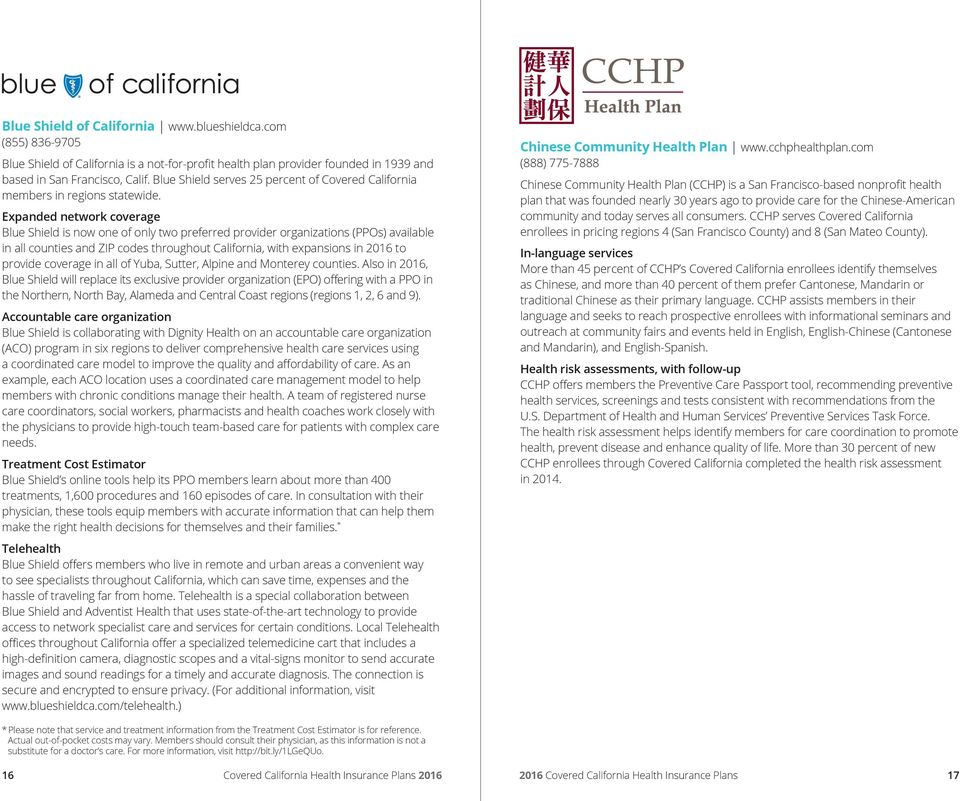 Expanded network coverage is now one of only two preferred provider organizations (s) available in all counties and ZIP codes throughout California, with expansions in 2016 to provide coverage in all