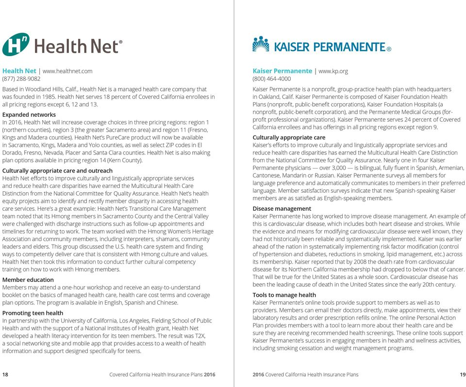 Expanded networks In 2016, will increase coverage choices in three pricing regions: region 1 (northern counties), region 3 (the greater Sacramento area) and region 11 (Fresno, Kings and Madera