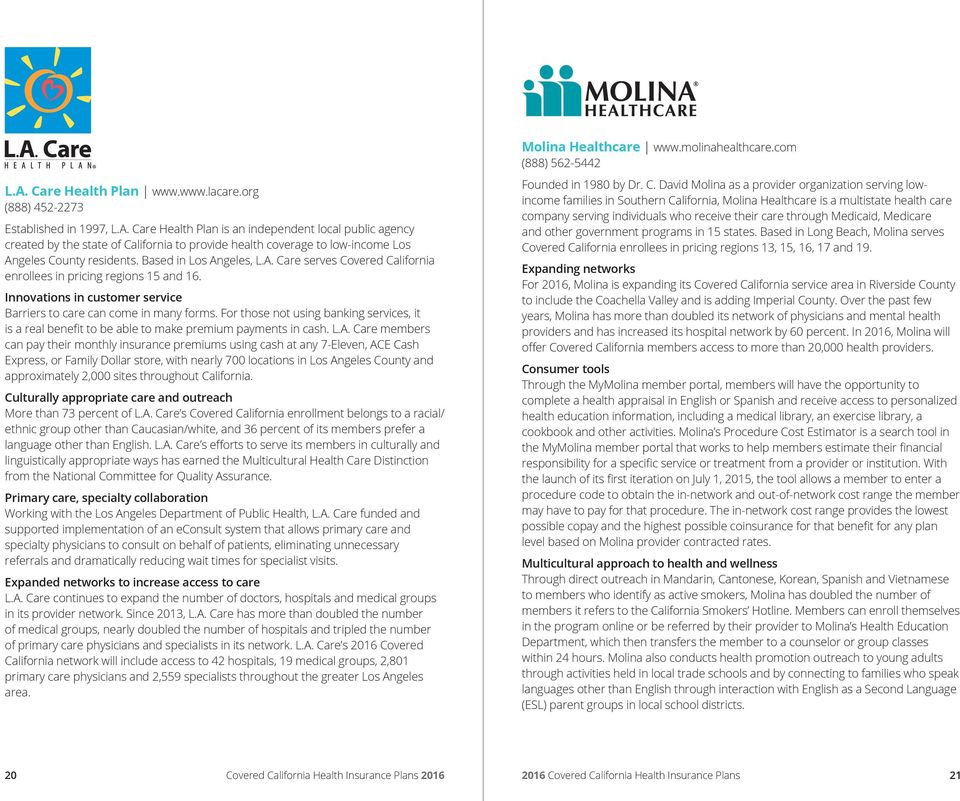 For those not using banking services, it is a real benefit to be able to make premium payments in cash. L.A.