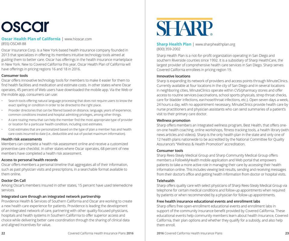 Oscar has offerings in the health insurance marketplace in New York. New to Covered California this year, Oscar Health Plan of California will have offerings in pricing regions 16 and 18 in 2016.