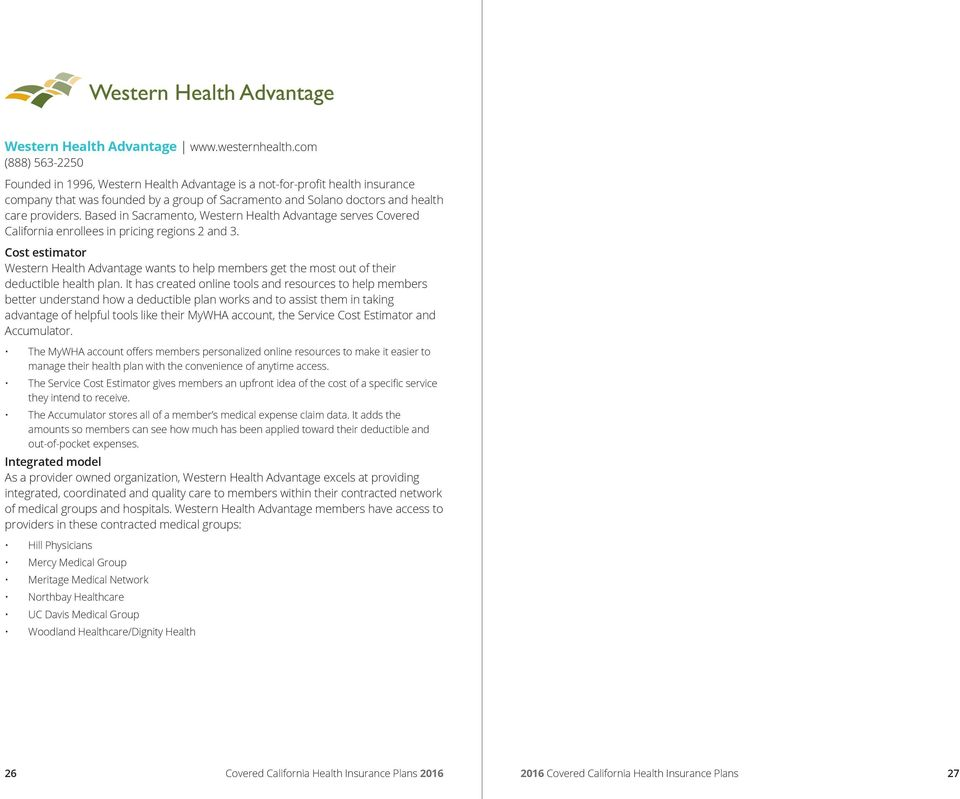 Based in Sacramento, Western Health Advantage serves Covered California enrollees in pricing regions 2 and 3.