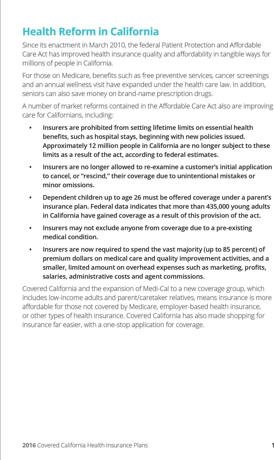 In addition, seniors can also save money on brand-name prescription drugs.
