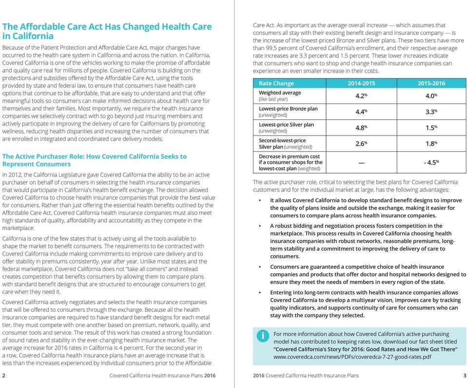 Covered California is building on the protections and subsidies offered by the Affordable Care Act, using the tools provided by state and federal law, to ensure that consumers have health care