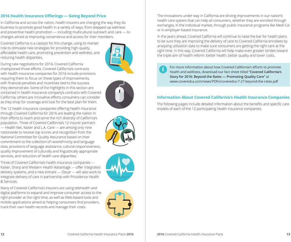 Covered California is a catalyst for this change, using its market role to stimulate new strategies for providing high-quality, affordable health care, promoting prevention and wellness, and reducing
