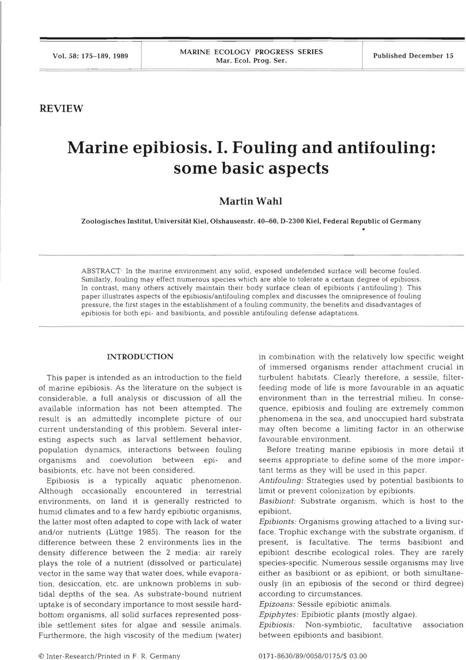 In the marine environment any solid, exposed undefended surface will become fouled. Similarly, fouling may effect numerous species which are able to tolerate a certain degree of epibiosis.