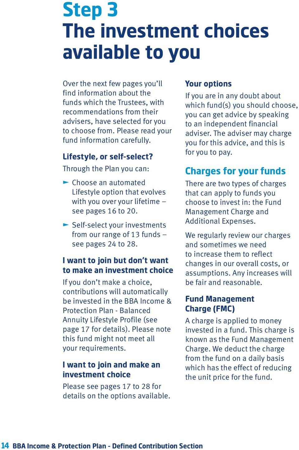 Through the Plan you can: Choose an automated Lifestyle option that evolves with you over your lifetime see pages 16 to 20. Self-select your investments from our range of 13 funds see pages 24 to 28.