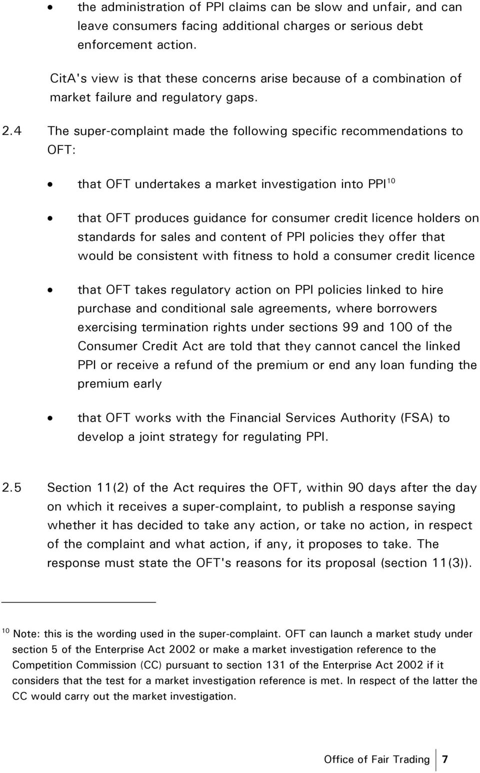 4 The super-complaint made the following specific recommendations to OFT: that OFT undertakes a market investigation into PPI 10 that OFT produces guidance for consumer credit licence holders on