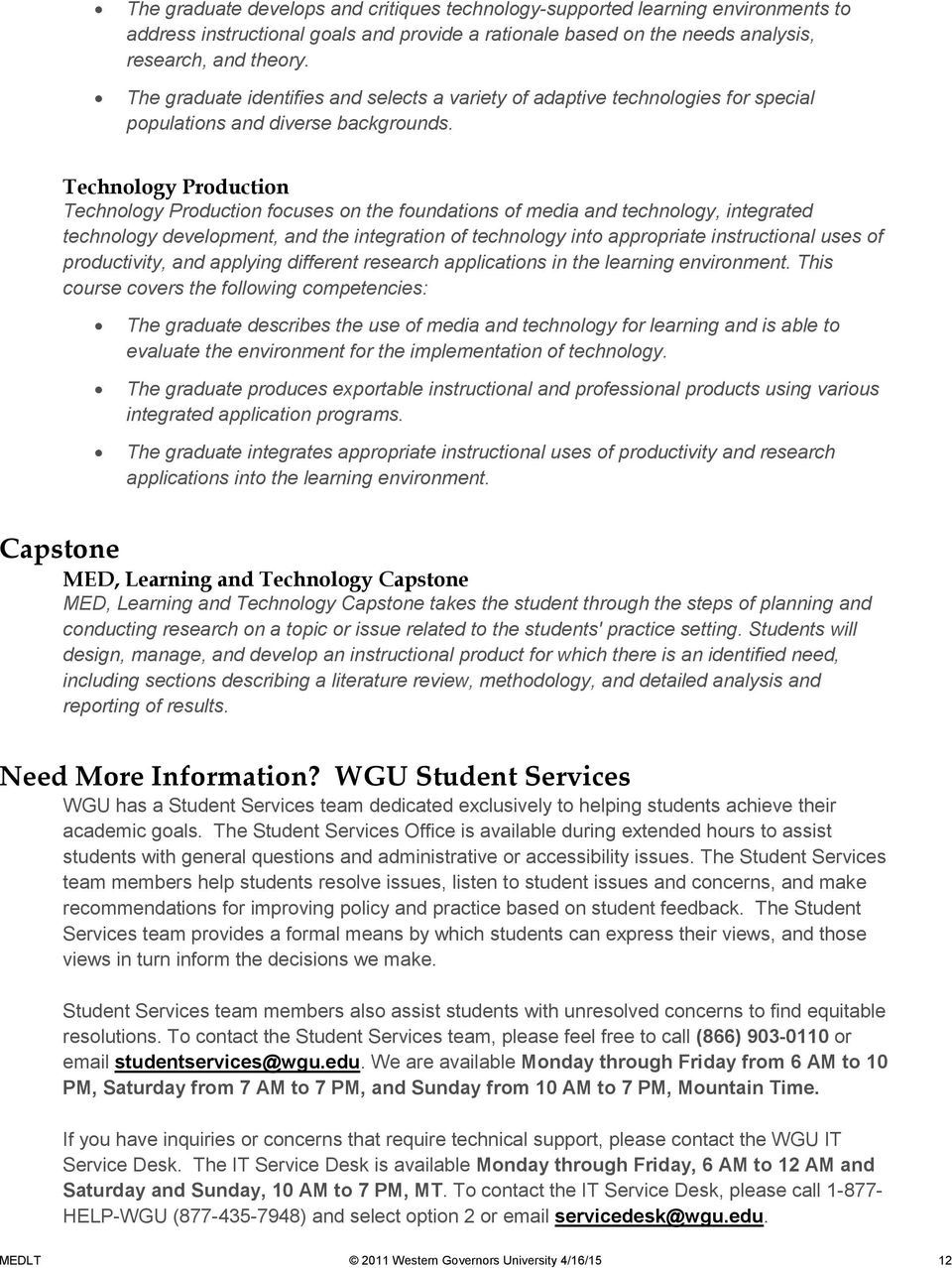 Technology Production Technology Production focuses on the foundations of media and technology, integrated technology development, and the integration of technology into appropriate instructional