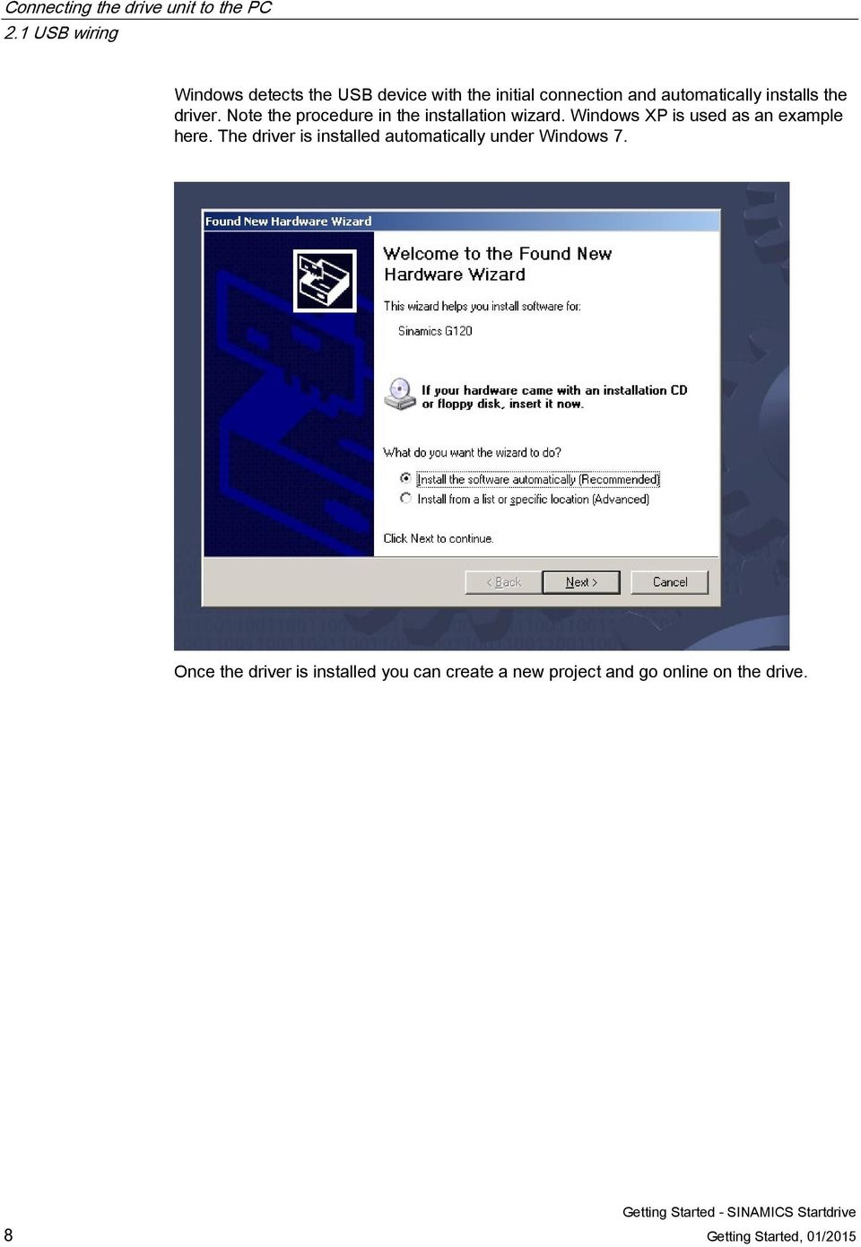 the driver. Note the procedure in the installation wizard. Windows XP is used as an example here.