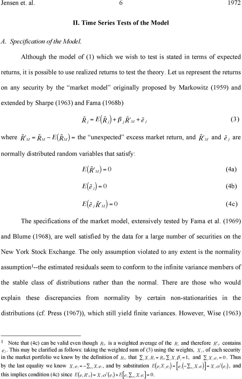 Let us represent the returns on any security by the market model originally proposed by Markowitz (959) and extended by Sharpe (963) and Fama (968b) R = E ( R ) + # M R + e (3) where R M = R M # E
