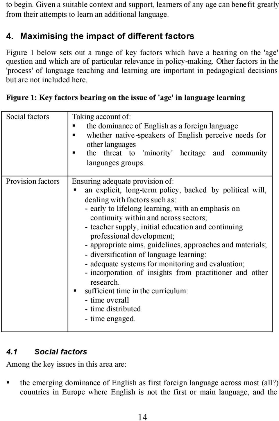 Other factors in the 'process' of language teaching and learning are important in pedagogical decisions but are not included here.