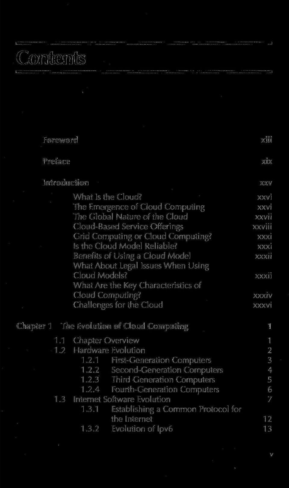 Challenges for the Cloud xiii xix xxv xxvi xxvi xxvii xxviii xxxi xxxi xxxii xxxii xxxiv xxxvi Chapter 1 The Evolution of Cloud Computing 1 1.1 Chapter Overview 1 1.2 Hardware Evolution 2 1.2.1 First-Generation Computers 3 1.