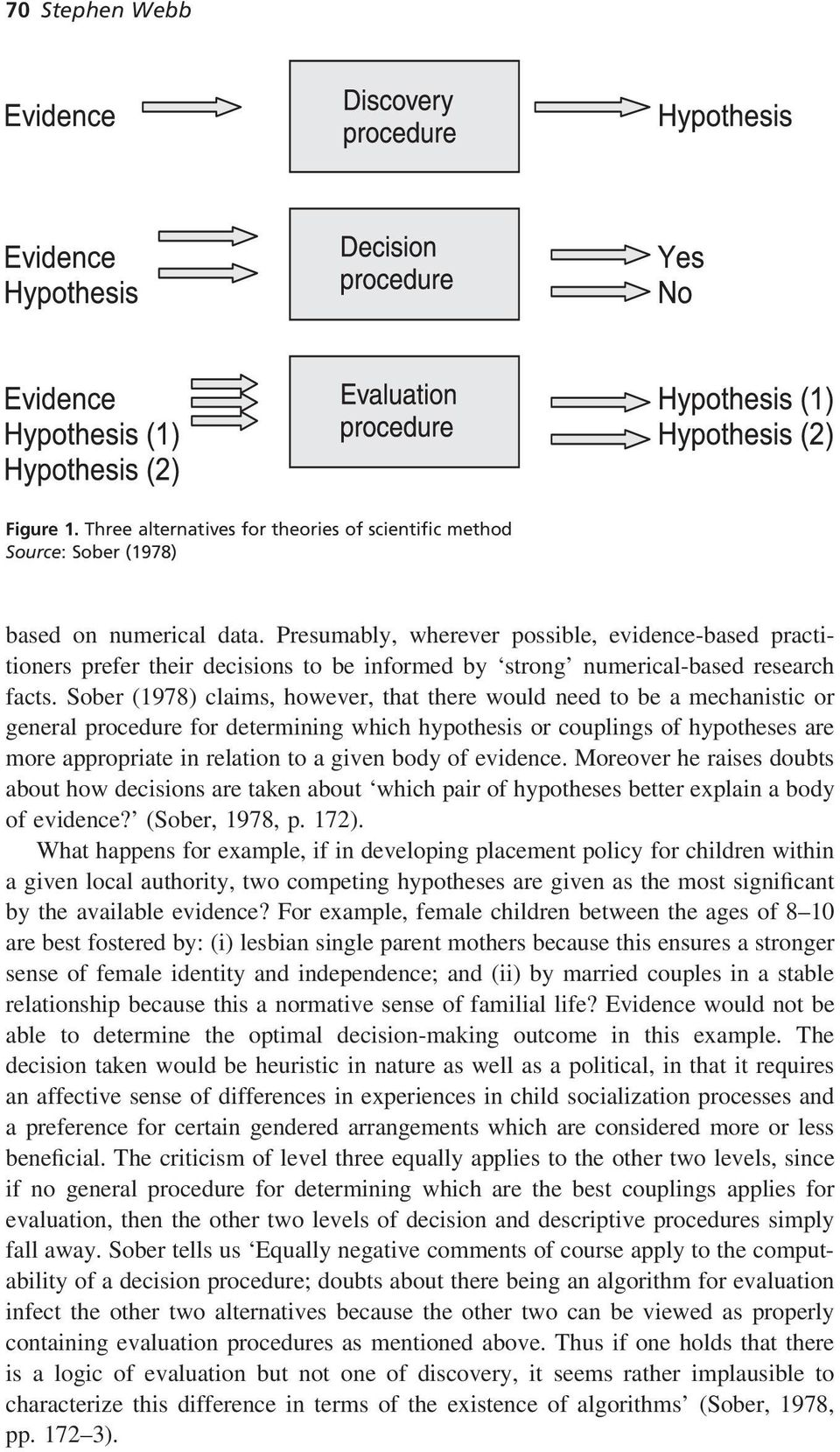 Sober (1978) claims, however, that there would need to be a mechanistic or general procedure for determining which hypothesis or couplings of hypotheses are more appropriate in relation to a given