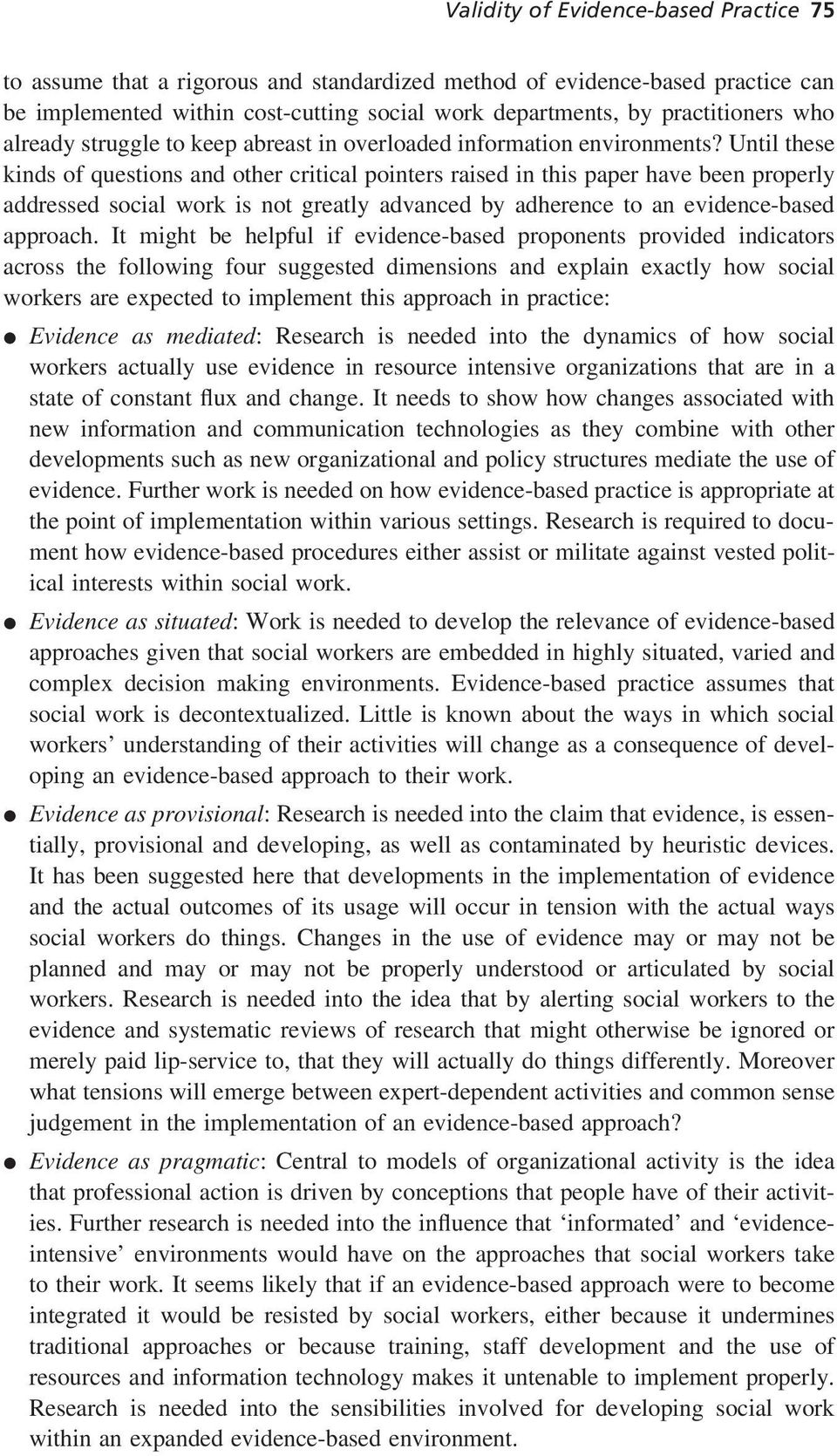 Until these kinds of questions and other critical pointers raised in this paper have been properly addressed social work is not greatly advanced by adherence to an evidence-based approach.
