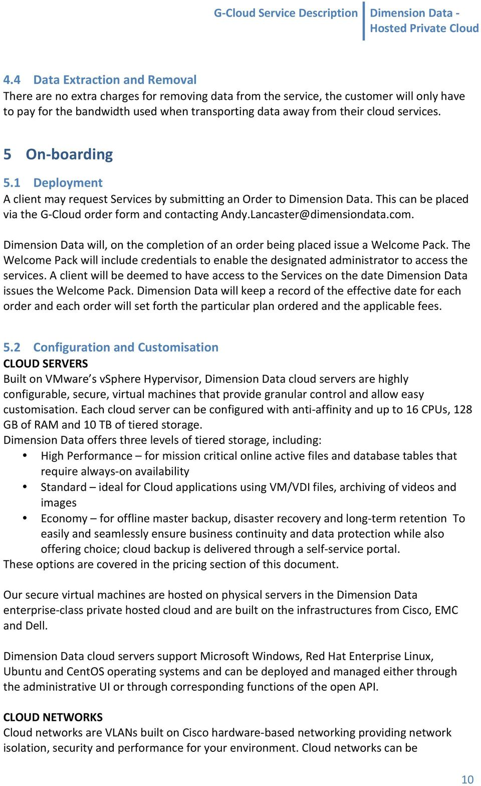 Lancaster@dimensiondata.com. Dimension Data will, on the completion of an order being placed issue a Welcome Pack.