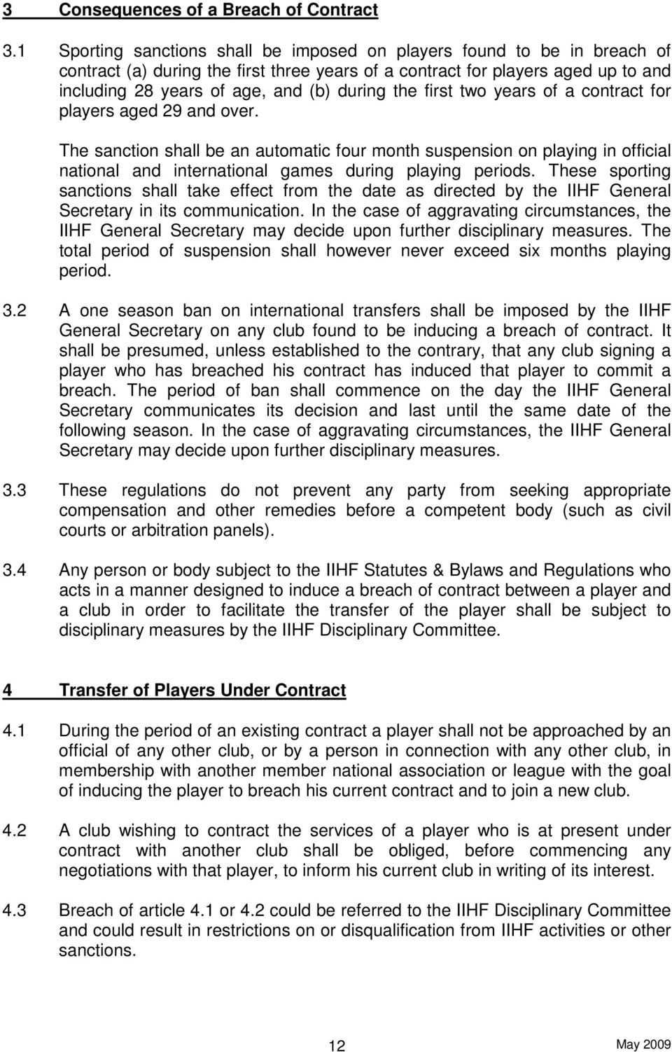 the first two years of a contract for players aged 29 and over. The sanction shall be an automatic four month suspension on playing in official national and international games during playing periods.