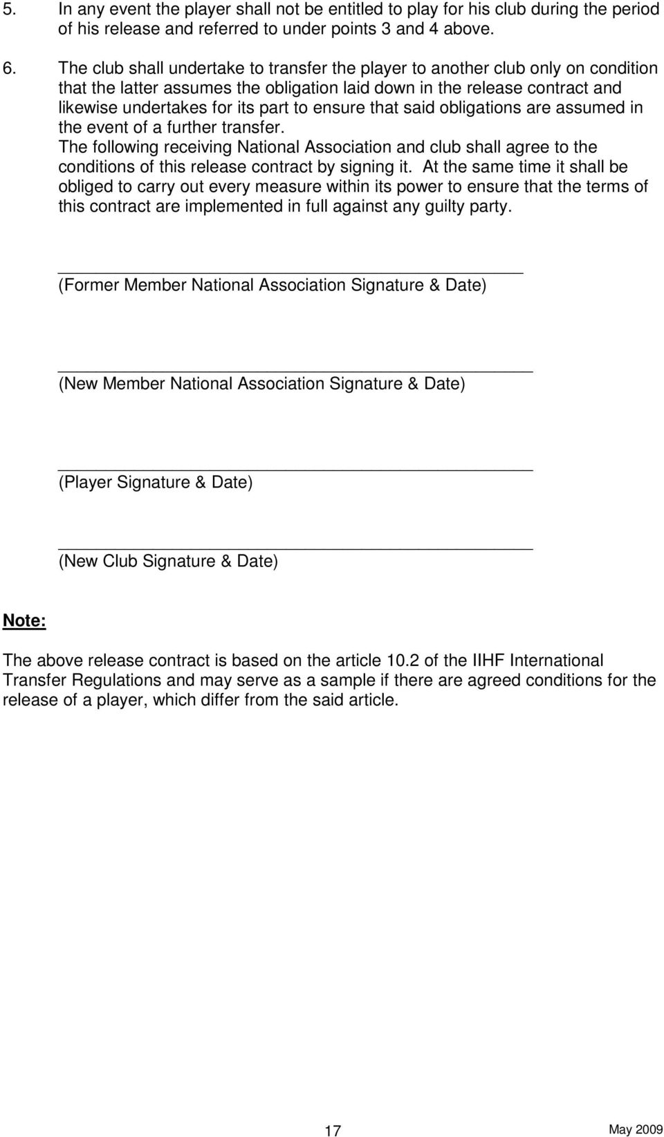 ensure that said obligations are assumed in the event of a further transfer. The following receiving National Association and club shall agree to the conditions of this release contract by signing it.