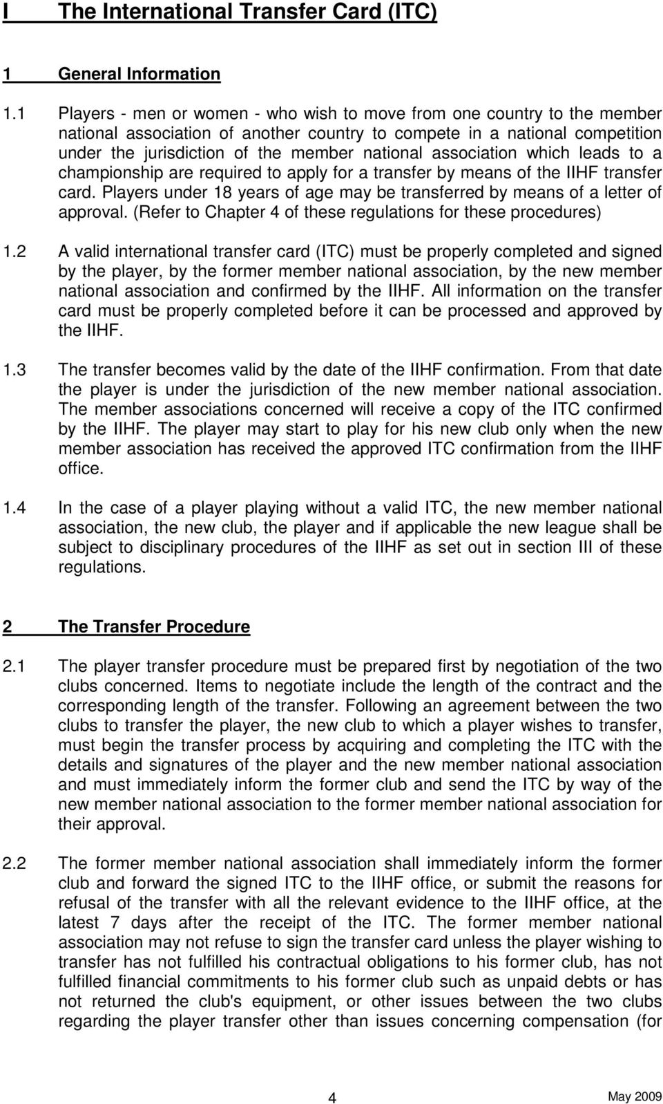 association which leads to a championship are required to apply for a transfer by means of the IIHF transfer card. Players under 18 years of age may be transferred by means of a letter of approval.