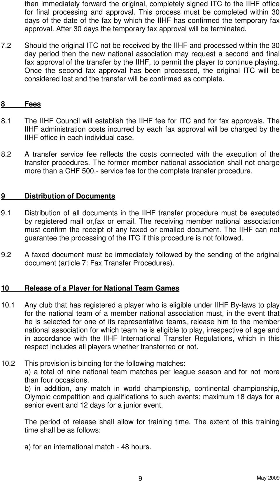 2 Should the original ITC not be received by the IIHF and processed within the 30 day period then the new national association may request a second and final fax approval of the transfer by the IIHF,